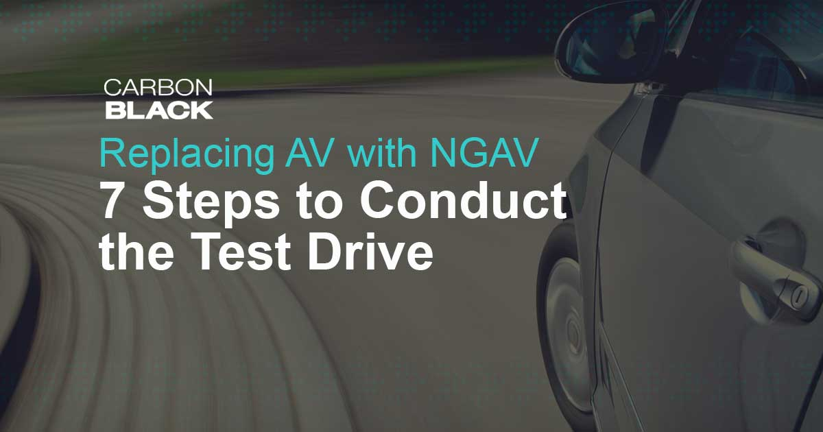 Replacing Traditional Antivirus with Next-Generation Antivirus: 7 Steps to Conduct the Test Drive