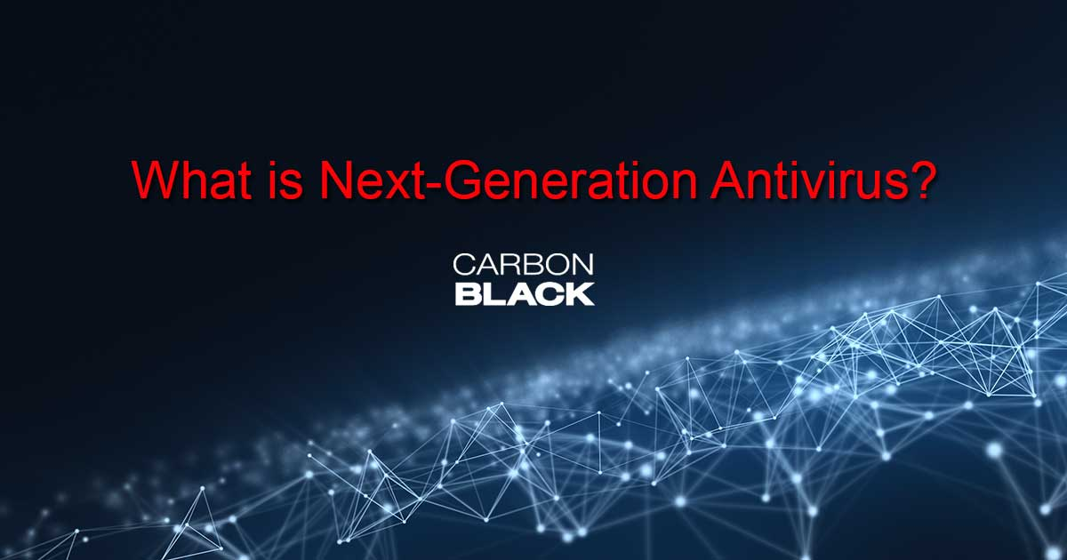 what_is_next_generation_antivirus_carbon_black