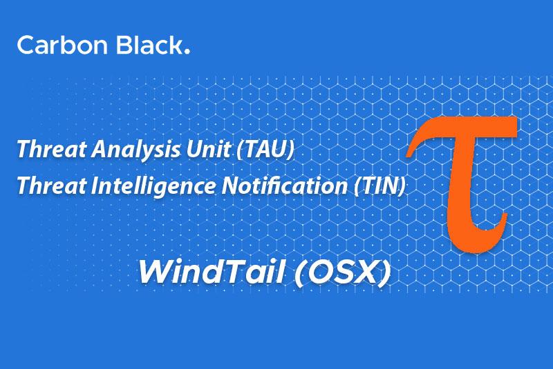 TAU Threat Intelligence Notification - WindTail (OSX)   Carbon Black